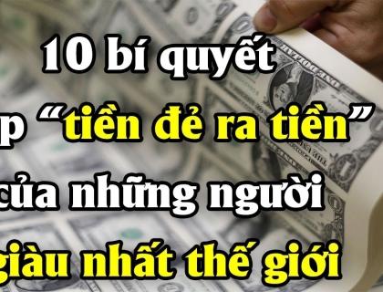 """10 bí quyết giúp """"tiền đẻ ra tiền"""" của những người giàu nhất thế giới"""